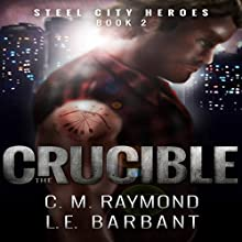The Crucible: Steel City Heroes, Book 2 Audiobook by LE Barbant, CM Raymond Narrated by Ian McEuen