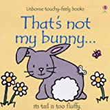 Fiona Watt That's Not My Bunny (Touchy-Feely Board Books)