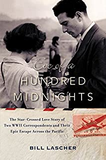 Book Cover: Eve of a Hundred Midnights: The Star-Crossed Love Story of Two WWII Correspondents and their Epic Escape Across the Pacific