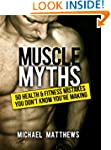 Muscle Myths: 50 Health & Fitness Mis...