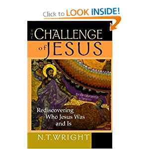 The Challenge of Jesus: Rediscovering Who Jesus Was & Is