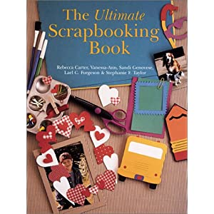 The Ultimate Scrapbooking Book (Craft) Rebecca Carter, Vanessa-Ann, Sandi Genovese and Lael C Furgeson