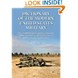 Dictionary Of The Modern United States Military: Over 15,000 Weapons, Agencies, Acronyms, Slang, Installations...