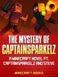 Minecraft: The Mystery of Captain Sparkelz: A Minecraft Novel ft. CaptainSparkelz and Steve