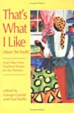 img - for That's What I Like (about the South), and Other New Southern Stories for the Nineties book / textbook / text book