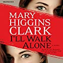 I'll Walk Alone: A Novel (       UNABRIDGED) by Mary Higgins Clark Narrated by Jan Maxwell