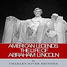 American Legends: The Life of Abraham Lincoln (       UNABRIDGED) by Charles River Editors Narrated by Bruno Belmar
