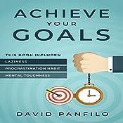 Achieve Your Goals: 3 Manuscripts - Laziness, Procrastination Habit, Mental Toughness | [David Panfilo]