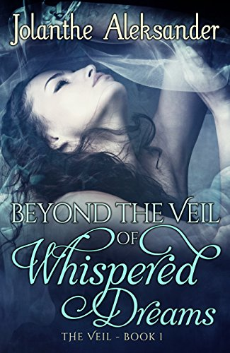 BEYOND THE VEIL OF WHISPERED DREAMS: THE VEIL - BOOK I