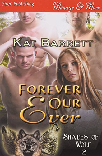 Forever Our Ever [Shades of Wolf 2] (Siren Publishing Menage and More)