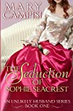 The Seduction of Sophie Seacrest: An Unlikely Husband, Book 1 (Volume 1)