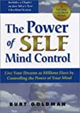 The Power of Self Mind Control: Live Your Dreams As Millions Have by Controlling the Power of Your Mind