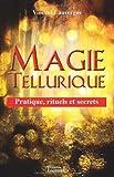 echange, troc Vincent Lauvergne - Magie Tellurique - Pratique, Rituels et Secrets