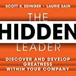 The Hidden Leader: Discover and Develop Greatness Within Your Company | Scott K. Edinger,Laurie Sain