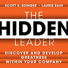 The Hidden Leader: Discover and Develop Greatness Within Your Company (       UNABRIDGED) by Scott K. Edinger, Laurie Sain Narrated by Walter Dixon