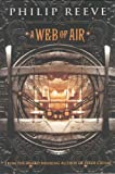 Philip Reeve A Web of Air (Fever Crumb)