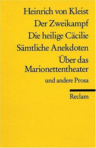 Der Zweikampf. Die heilige Cäcilie. Sämtliche Anekdoten. Über das Marionettentheater u.a. Prosa