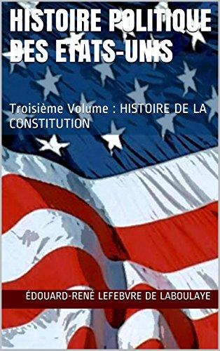 Édouard-René Lefebvre de Laboulaye - Histoire politique des Etats-Unis: Troisième Volume : HISTOIRE DE LA CONSTITUTION (French Edition)