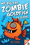 Mo O'Hara My Big Fat Zombie Goldfish 2: The SeaQuel