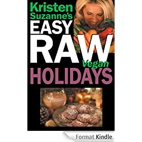Kristen Suzanne's EASY Raw Vegan Holidays: Delicious & Easy Raw Food Recipes for Parties & Fun at Halloween, Thanksgiving, Christmas, and the Holiday Season (English Edition)