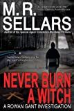Never Burn A Witch: A Rowan Gant Investigation (The Rowan Gant Investigations Book 2)