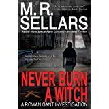 Never Burn A Witch: A Rowan Gant Investigation (Rowan Gant Investigations, Book 2) ~ M. R. Sellars