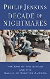 Decade of Nightmares: The End of the Sixties and the Making of Eighties America (0195341589) by Jenkins, Philip