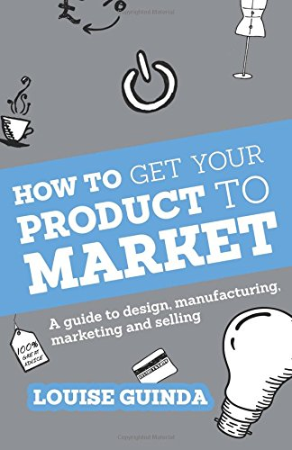 How-to-Get-Your-Product-to-Market-A-guide-to-design-manufacturing-marketing-and-selling