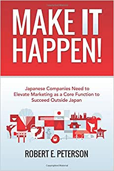 Make It Happen!: Japanese Companies Need To Elevate Marketing As A Core Function To Succeed Outside Japan