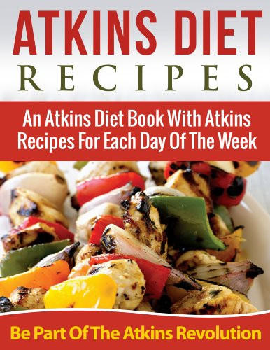 Atkins Diet Recipes: An Atkins Diet Book With Atkins Recipes For Each Day Of The Week  - Be Part of the Atkins Diet Revolution (Atkins Diet - Phase 4 1) by Susan Brown