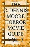 The C. Dennis Moore Horror Movie Guide Vol. 5