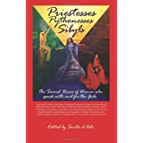 Priestesses Pythonesses Sibyls - The Sacred Voices of Women who speak with and for the Gods: An Anthology of Essays Regarding Trance, Possession and ... States. Women Who Speak with and for the Godsby Janet Farrar