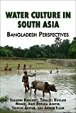 """BOOKS RECEIVED: Hanchett, Monju, Akhter (K.R.), Akhter (S.), and Islam, """"Water Culture in South Asia"""" (Left Coast Press, 2014)"""