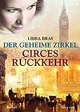 Der geheime Zirkel II Circes Rückkehr: Roman - Libba Bray