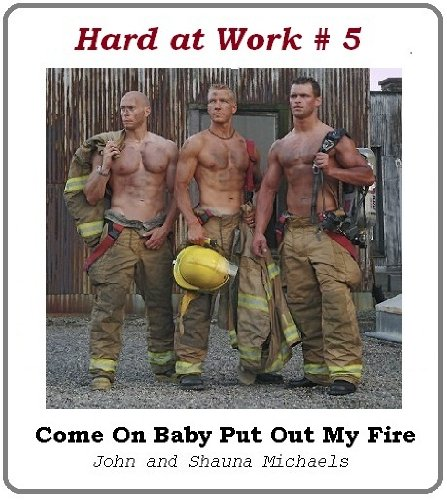 Hard at Work # 5: Come On Baby Put Out My Fire