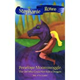 Penelope Moonswoggle, The Girl Who Could Not Ride a Dragon (The Forgotten Book 1) ~ Stephanie Rowe