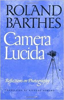 """roland barthes camera lucida essay Reflections on roland barthes's """"camera lucida  the first and oldest piece is victor burgin's venerable essay, """"re-reading camera lucida,"""" originally ."""