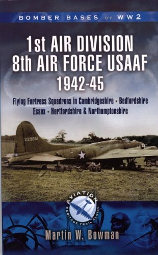 1st Air Division, 8th Air Force (USAAF) 1942-45: Cambridgeshire, Northamptonshire, Bedfordshire (Aviation Heritage Trail Series)