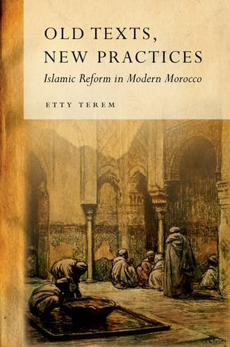 Old Texts, New Practices: Islamic Reform in Modern Morocco