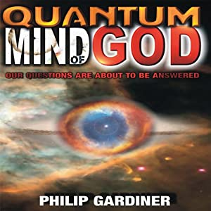 Quantum Mind of God | [Philip Gardiner]