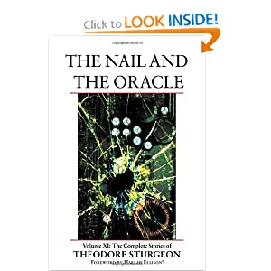 The Nail and the Oracle: Volume XI: The Complete Stories of Theodore Sturgeon (v. 11) by Theodore Sturgeon, Paul Williams and Harlan Ellison