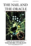 The Nail and the Oracle: Volume XI: The Complete Stories of Theodore Sturgeon (v. 11)