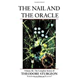 The Nail and the Oracle: Volume XI: The Complete Stories of Theodore Sturgeon (v. 11) ~ Theodore Sturgeon