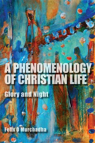 A Phenomenology of Christian Life: Glory and Night (Indiana Series in the Philosophy of Religion)