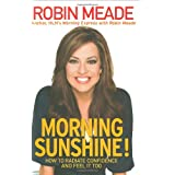 Morning Sunshine!: How to Radiate Confidence and Feel It Too ~ Robin Meade