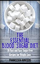 THE ESSENTIAL BLOOD SUGAR DIET: 20 FAST AND EASY SUGAR-FREE RECIPES FOR WEIGHT LOSS (BLOOD SUGAR DIET, WEIGHT LOSS, EASY RECIPES TO LOSE FAT, BURN FAT, HEALTHY DIET)