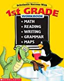 Scholastic Success With: 1st Grade Workbook: Math Reading Writing Grammar Maps