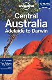 img - for Lonely Planet Central Australia - Adelaide to Darwin (Travel Guide) by Lonely Planet, Rawlings-Way, Charles, Brown, Lindsay, Worby, (2013) Paperback book / textbook / text book