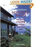 The Real Goods Independent Builder: Designing & Building a House Your Own Way (Real Goods Independent Living Book)