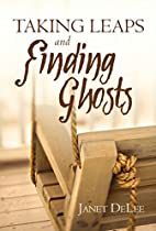 Taking Leaps and Finding Ghosts: A Novel
